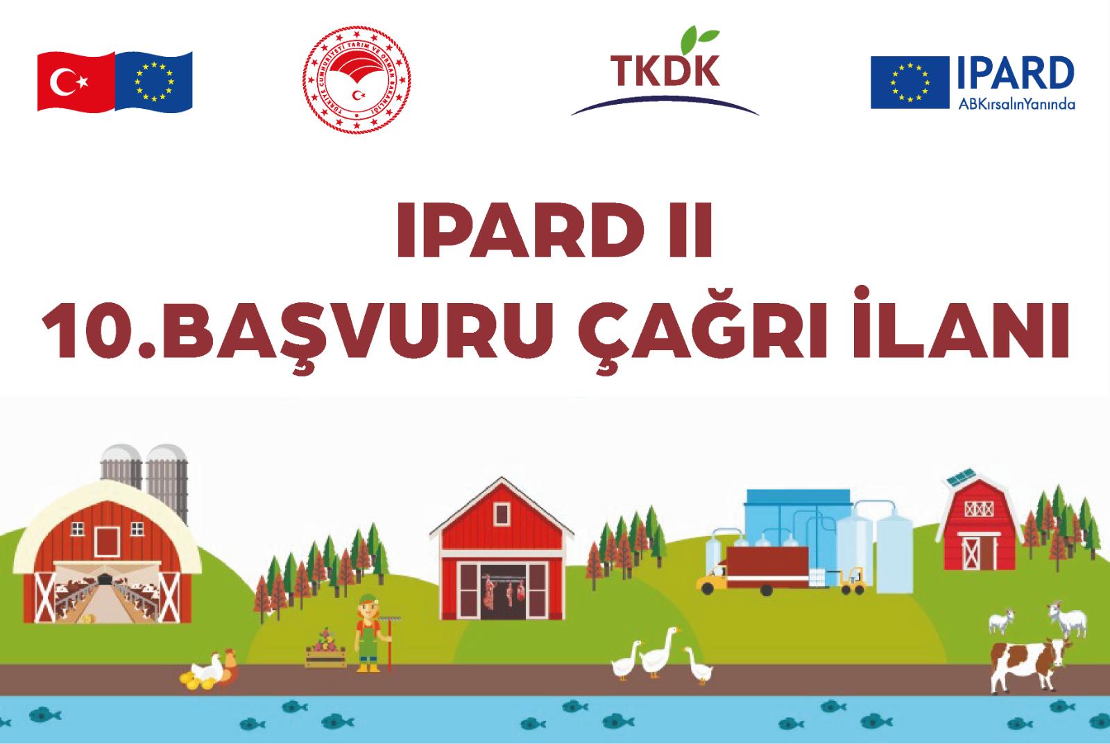 Tarım ve Kırsal Kalkınmayı Destekleme Kurumu'nun IPARD II 10.Proje Başvuru Çağrı İlanı Duyurusu
